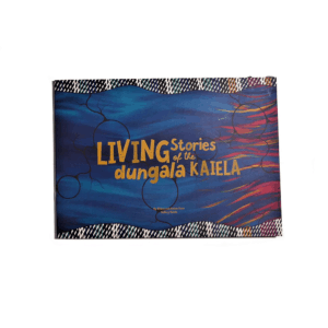 Living Stories of the Dungala Kaiela